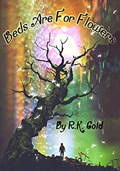 Beds Are For Flowers by [R.K. Gold]