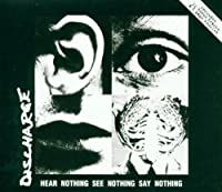 Hear Nothing See Nothing Say Nothing by Discharge (1998-06-10)