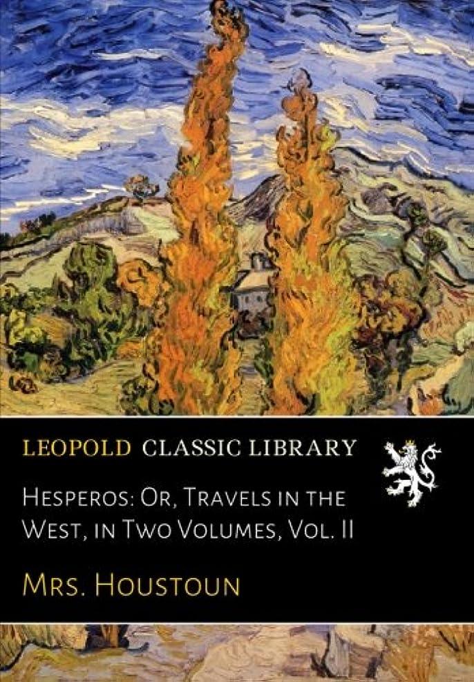 恐ろしいですまぶしさ仲間、同僚Hesperos: Or, Travels in the West, in Two Volumes, Vol. II