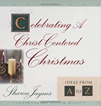 Celebrating A Christ-Centered Christmas: Ideas From A-Z