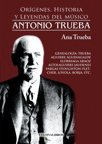 Orígenes, historia y leyendas del músico Antonio Trueba (Autor)