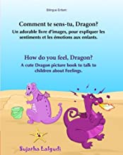 Bilingue Enfant: Comment te sens-tu, Dragon. How do you feel, Dragon: Un livre d'images pour les enfants (Edition bilingue français-anglais),Livre ... pour les enfants) (Volume 4)