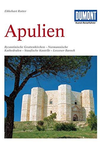 DuMont Kunst Reiseführer Apulien: Fahrten zu byzantinischen Grottenkirchen, normannischen Kathedralen, staufischen Kastellen und Barockbauten in Lecce