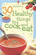 30 Healthy Things to Cook and Eat (Cooking Cards)