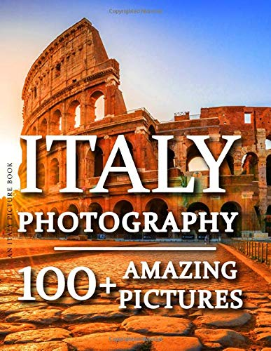 Italy Picture Book - Italy Photography: 100+ Amazing Pictures and Photos in this fantastic Italy Photo Book