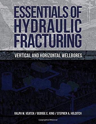 Essentials of Hydraulic Fracturing: Vertical & Horizontal Wellbores