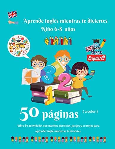 Aprende inglés mientras te diviertes Niño 6-8 años: Libro de actividades de primaria para aprender inglés fácilmente | 50 páginas a color de juegos, ... | Fecha, hora, números, palabras comunes