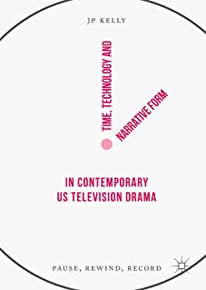 Time, Technology and Narrative Form in Contemporary US Television Drama: Pause, Rewind, Record