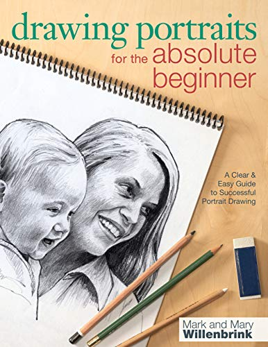 Drawing Portraits for the Absolute Beginner: A Clear & Easy Guide to Successful Portrait Drawing (Art for the Absolute Beginner)