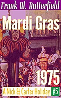Mardi Gras, 1975 (A Nick & Carter Holiday Book 5) by [Frank W. Butterfield]