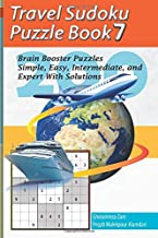 Travel Sudoku Puzzle Book 7: 200 Brain Booster Puzzles - Simple, Easy, Intermediate, and Expert With Solutions (Travel Puzzle Series - 100 books)