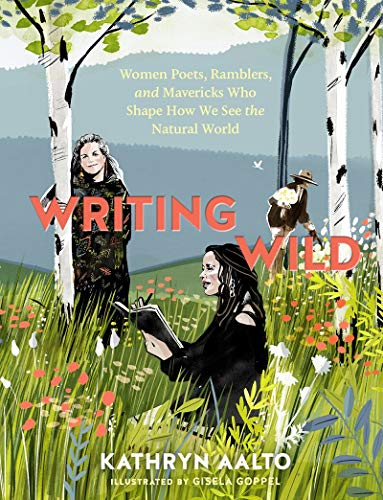 Compare Textbook Prices for Writing Wild: Women Poets, Ramblers, and Mavericks Who Shape How We See the Natural World Illustrated Edition ISBN 9781604699272 by Aalto, Kathryn