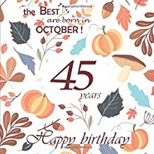 The Best are born in October ! Happy Birthday 45 years: Guestbook, Autumn, 26 pages, Size 21,59 x 21,59 cm