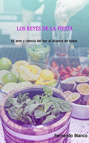 Los Reyes de La Fiesta: El arte y ciencia del bar al alcance de todos (Spanish Edition)