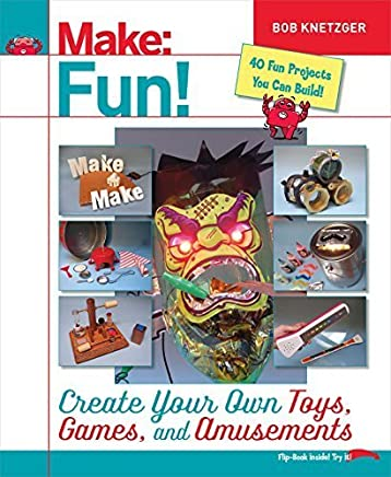 Make Fun!: Create Your Own Toys, Games, and Amusements by Bob Knetzger(2016-04-02)