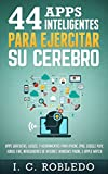 44 Apps Inteligentes para Ejercitar su Cerebro: Apps Gratuitas, Juegos, y Herramientas para iPhone, iPad, Google Play, Kindle Fire, Navegadores de Internet, Windows Phone, & Apple Watch