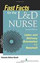 Fast Facts for the L&D Nurse: Labor and Delivery Orientation in a Nutshell