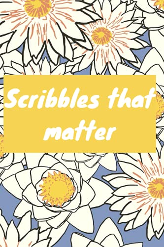 Scribbles that matter bullet journal: Bullet journal for women, girls and men 2021/100 dot pages/6*9 in
