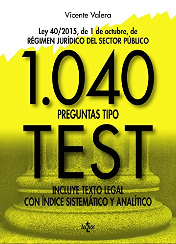 1040 preguntas tipo test: Ley 40/2015, de 1 de octubre, del Régimen Jurídico del Sector Público. Incluye texto legal con índice sistemático y analítico (Derecho - Práctica Jurídica)