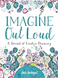 Imagine Out Loud: A Journal of Creative Discovery (Journals)...