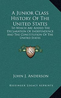 A Junior Class History Of The United States: To Which Are Added The Declaration Of Independence And The Constitution Of Th...