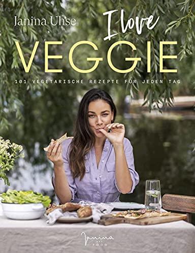 Janina Uhse   I LOVE VEGGIE: 101 vegetarische Rezepte für jeden Tag (Meine Glücklichküche)