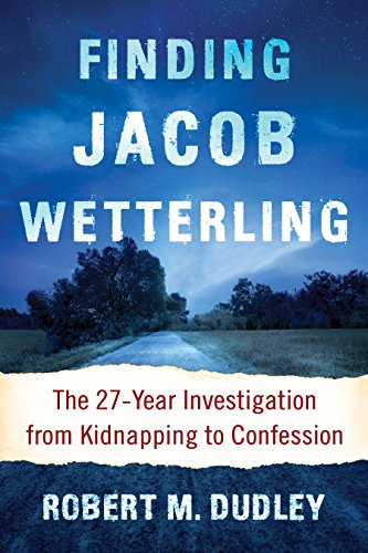 Finding Jacob Wetterling: The 27-Year Investigation from Kidnapping to Confession (English Edition)