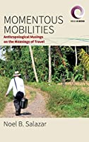 Momentous Mobilities: Anthropological Musings on the Meanings of Travel (Worlds in Motion, 4)