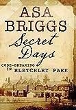 Secret Days: Codebreaking in Bletchley Park - Asa Briggs