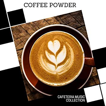 Coffee Powder - Cafeteria Music Collection
