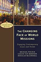 Changing Face of World Missions: Engaging Contemporary Issues and Trends (Encountering Mission)