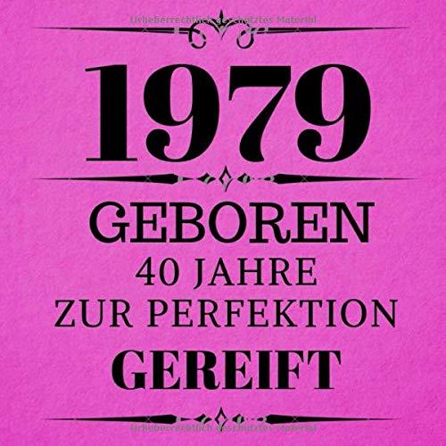 1979 Geboren 40 Jahre Zur Perfektion Gereift: Geschenkidee 40. Geburtstag Gästebuch | 40 Jahre...