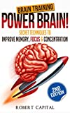 Brain Training: Power Brain! - Secret Techniques To: Improve Memory, Focus & Concentration (Brain teasers, Improve memory, Improve focus, Concentration, Brain power)