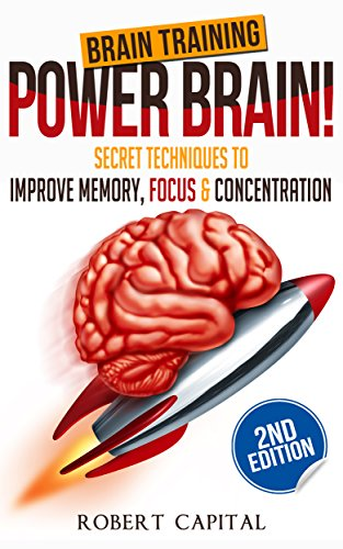 Brain Training: Power Brain! - Secret Techniques To: Improve Memory, Focus & Concentration (Brain teasers, Improve memory, Improve focus, Concentration, Brain power) (English Edition)