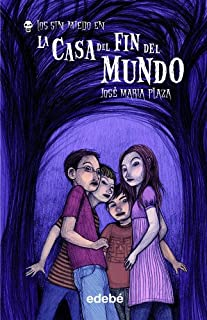 La casa del fin del mundo / The House at the End of the World (Los sin miedo) (Spanish Edition)