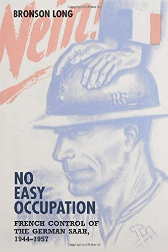 No Easy Occupation: French Control of the German Saar, 1944-1957 (German History in Context)