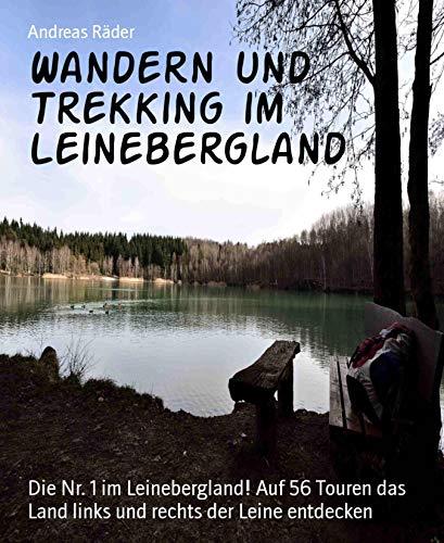 Wandern und Trekking im Leinebergland: Die Nr. 1 im Leinebergland! Auf 56 Touren das Land links und rechts der Leine entdecken