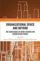 Organisational Space and Beyond: The Significance of Henri Lefebvre for Organisation Studies