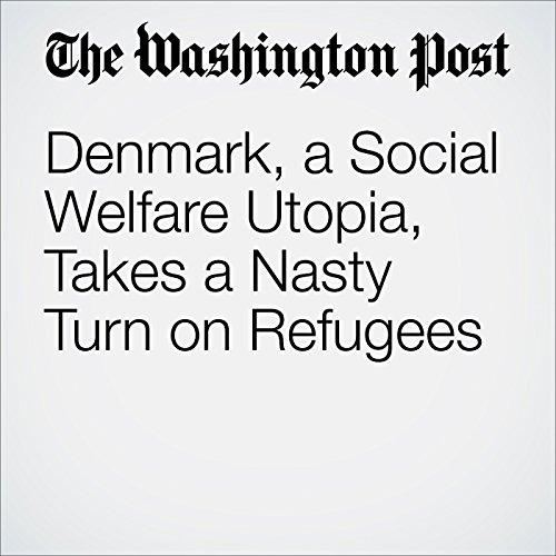 Denmark, a Social Welfare Utopia, Takes a Nasty Turn on Refugees audiobook cover art