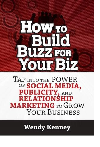 How to Build Buzz for Your Biz- Tap into the Power of Social Media, Publicity, and Relationship Marketing to Grow Your Business (English Edition)