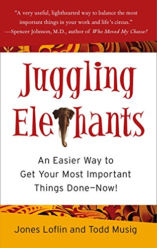 Compare Textbook Prices for Juggling Elephants: An Easier Way to Get Your Most Important Things Done--Now  ISBN 9781591841715 by Loflin, Jones,Musig, Todd