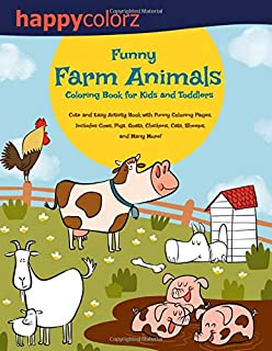 Funny Farm Animals. Coloring Book for Kids and Toddlers: Cute and Easy Activity Book with Funny Coloring Pages. Includes Cows, Pigs, Goats, Chickens, Cats, Sheeps, and Many More!