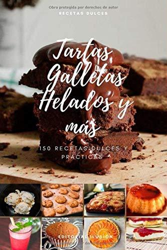 Tartas, Galletas, Helados y mas. 150 Recetas dulces y prácticas.