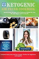 ketogenic Air Fryer Cookbook: Ketogenic Air Fryer 250+ Exclusive Keto Recipes to Heal Your Body and Lose Weight