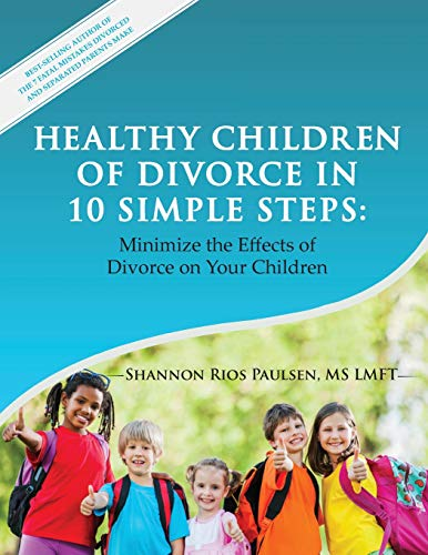 Healthy Children of Divorce in 10 Simple Steps:: Minimize the Effects of Divorce on Your Children