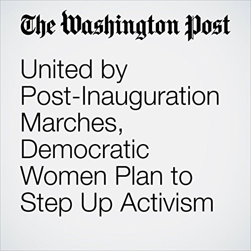 United by Post-Inauguration Marches, Democratic Women Plan to Step Up Activism audiobook cover art