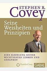 Stephen R. Covey - Seine Weisheiten und Prinzipien: Eine Sammlung seiner wichtigsten Lehren und Gedanken (Dein Leben) (German Edition) eBook Kindle