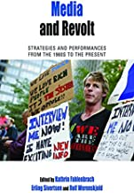 Media and Revolt: Strategies and Performances from the 1960s to the Present (Protest, Culture & Society Book 11)