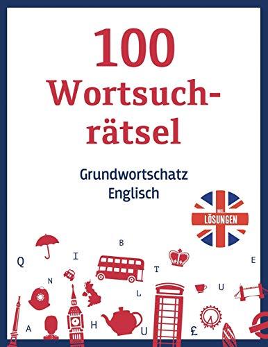 100 Wortsuchrätsel – Grundwortschatz Englisch, inkl. Lösungen: Ein Buchstabensalat Rätselheft mit häufig benutzten englischen Wörtern - für Erwachsene und schlaue Kinder zum Englisch lernen