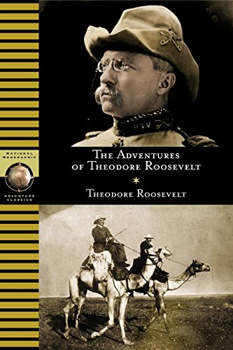 The Adventures of Theodore Roosevelt (National Geographic Adventure Classics)